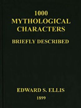 1000 Mythological Characters Briefly Described (Illustrated)