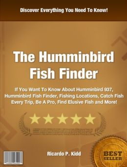The Humminbird Fish Finder: Book Description: If You Want To Know About Humminbird 937, Humminbird Fish Finder, Fishing Locations, Catch Fish Every Trip, Be A Pro, Find Elusive Fish and More!