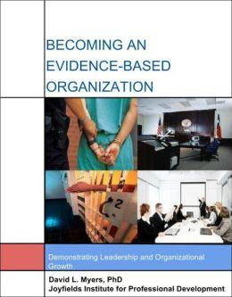 Becoming An Evidence Based Organization: Demonstrating Leadership And Organizational Growth