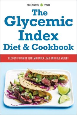 The Glycemic Index Diet and Cookbook: Recipes to Chart Glycemic Load and Lose Weight