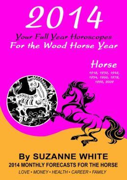 HORSE 2014 Your Full Year Horoscopes For The Wood Horse Year