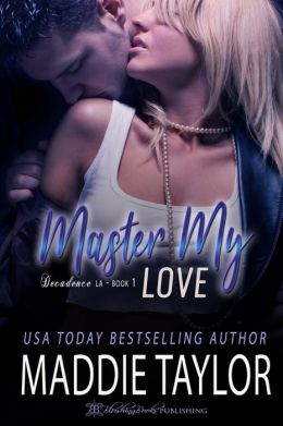 Master My Love: Decadence L.A Book One