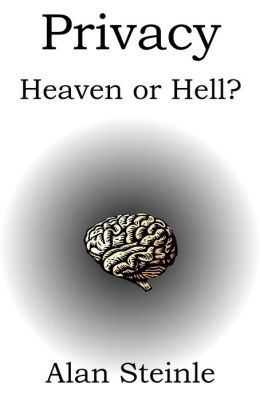 Privacy: Heaven or Hell?