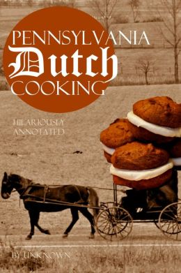 Pennsylvania Dutch Cooking: Hilariously Annotated for Your Cooking Enjoyment