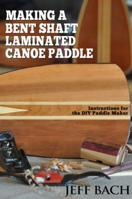 Making a Bent Shaft Laminated Canoe Paddle
