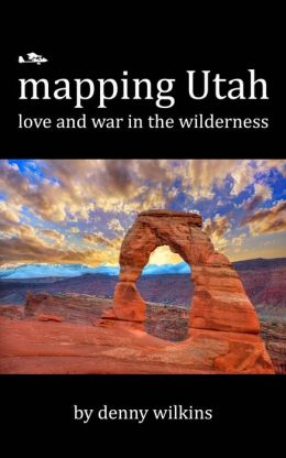 mapping Utah: love and war in the wilderness