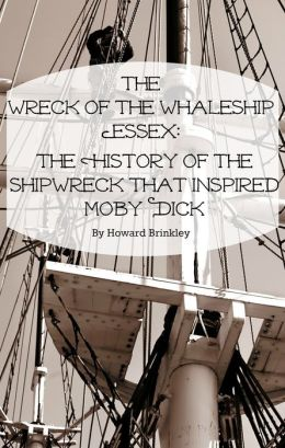 The Wreck of the Whaleship Essex: The History of the Shipwreck That Inspired Moby Dick