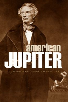 American Jupiter: Letters and Journals of Samuel F.B. Morse