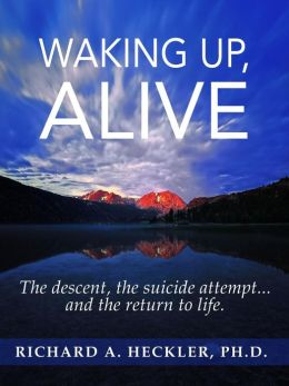 Waking Up, Alive: The Descent, The Suicide Attempt... and the Return to Life.