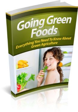 Going Green Foods Get Started With Helping The Earth And Going Green With Food!