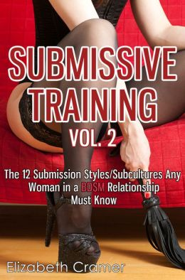 Submissive Training Vol. 2: The 12 Submission Styles/Subcultures Any Woman In A BDSM Relationship Must Know