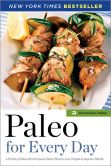 Book Cover Image. Title: Paleo for Every Day:  4 Weeks of Paleo Diet Recipes & Meal Plans to Lose Weight & Improve Health, Author: Rockridge Press