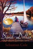 Book Cover Image. Title: Sand Dollar:  A Story of Undying Love, Author: Sebastian Cole