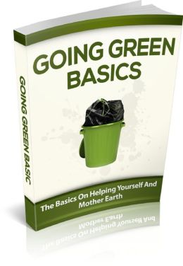 Going Green Basics Everything You Need To Know To Get Started With Helping The Earth And Going Green!