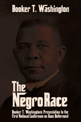 The Negro Race: Booker T. Washington's Presentation to The First National Conference on Race Betterment