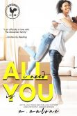 Book Cover Image. Title: All I Need is You:  The Alexanders, Book 4 (Contemporary Romance), Author: M. Malone