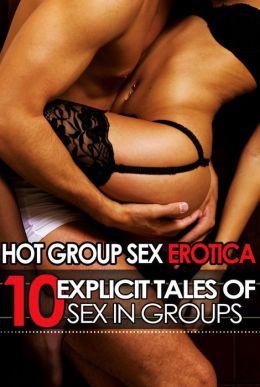 Hot Group Sex Erotica: Ten Explicit Tales of Sex in Groups