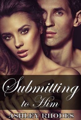 Submitting To Him (A BDSM Erotic Romance Compilation)