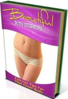 Secrets To Beautiful Body Essentials - The Benefits To A Healthy Lifestyle Other Than Looking Great!
