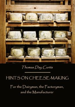 Hints on Cheese-Making : For the Dairyman, the Factoryman (Illustrated)