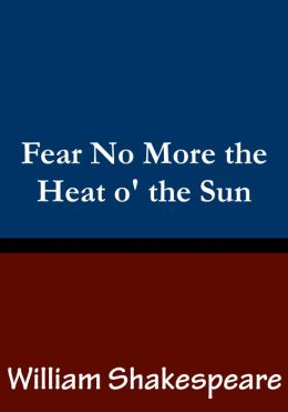 Fear No More the Heat o' the Sun