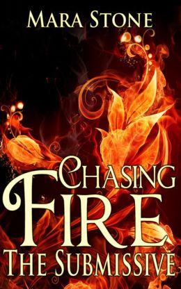 Chasing Fire (Part 2): The Submissive (BDSM Erotic Romance)