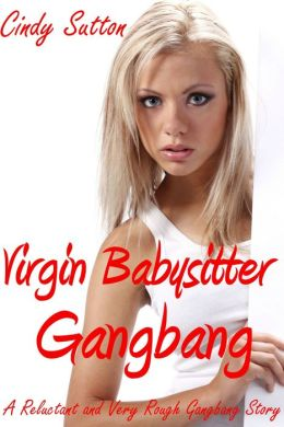 Virgin Babysitter Gangbang (A Reluctant and Very Rough Gangbang Story)