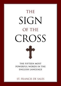 Sign of the Cross: The Fifteen Most Powerful Words in the English Language