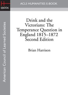 Drink and the Victorians: The Temperance Question in England, 1815-1872 (Second Edition)
