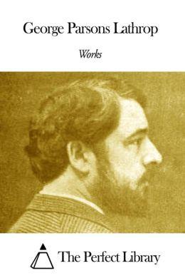Works of George Parsons Lathrop