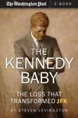 Book Cover Image. Title: The Kennedy Baby:  The Loss That Transformed JFK, Author: Steven Levingston