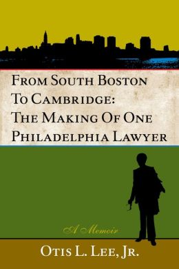 From South Boston to Cambridge: The Making of One Philadelphia Lawyer - A Memoir