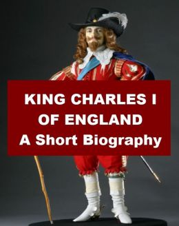 King Charles I of England - A Short Biography