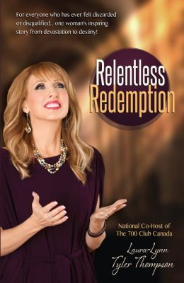 Relentless Redemption: For Everyone Who Has Ever Felt Discarded or Disqualified...One Woman's Inspiring Story From Devastation to Destiny!