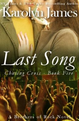Last Song (Chasing Cross Book Five) (A Brothers of Rock Novel) (rockstar contemporary romance)