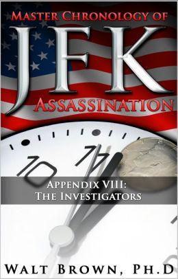 Master Chronology of JFK Assassination Appendix VIII: The Investigators