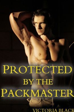 Protected By The Packmaster (BBW Erotic Romance, Alpha Male Domination, Paranormal Wolf Shifter Sex)