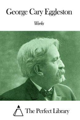 Works of George Cary Eggleston