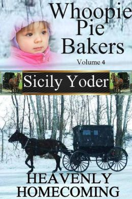 Whoopie Pie Bakers: Volume Four: Heavenly Homecoming (Amish Inspirational Short Story Serial)
