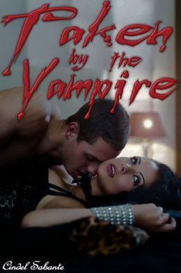 Taken by the Vampire (BDSM, dubcon, rough sex, revenge, mind control, paranormal, eternal love)