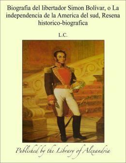 Biografia del libertador Simon Bolívar, o La independencia de la America del sud, Resena historico-biografica