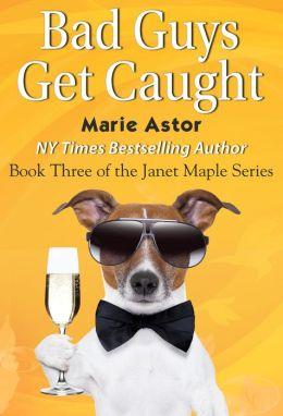 Bad Guys Get Caught (Book Three in the Janet Maple Series)