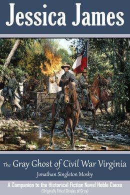 The Gray Ghost of Civil War Virginia: John Singleton Mosby