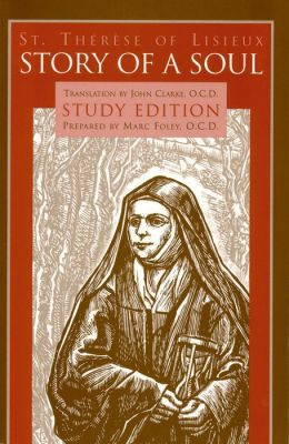 Story of a Soul The Autobiography of St. Thérèse of Lisieux: Study Edition