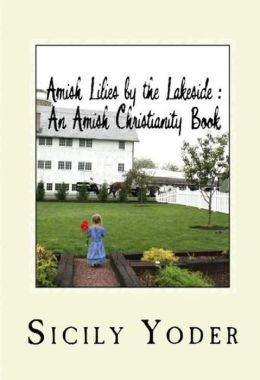 Amish Lilies by the Lakeside (Amish Miracles, #2)
