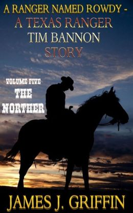 A Ranger Named Rowdy - A Texas Ranger Tim Bannon Story - Volume 5 - The Norther