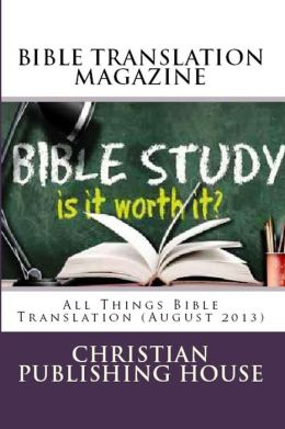 BIBLE TRANSLATION MAGAZINE: All Things Bible Translation (August 2013)