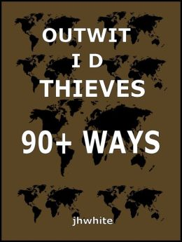 Outwit ID Thieves 90+ Ways