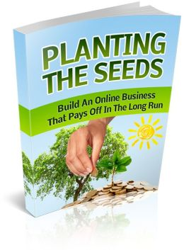 Planting The Seeds: Learn To Build An Online Business That Pays Off In The End! (Brand New) AAA+++