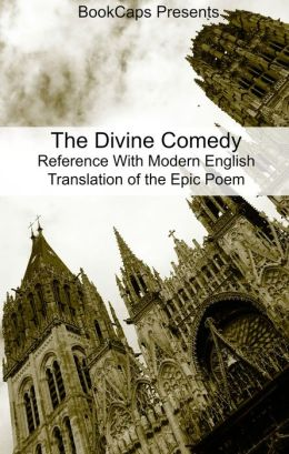 The Divine Comedy Reference With Modern English Translation of the Epic Poem (Includes Study Guide, Historical Context, Biography, and Character Index)